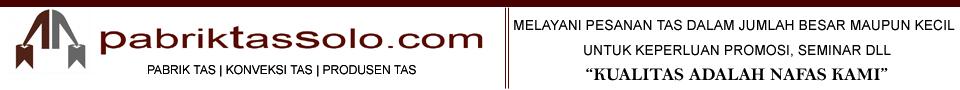 Pabrik Tas Solo | Konveksi Tas Solo | 085.200.241.961 (WA,SMS,Call) | Konveksi Tas Jogja